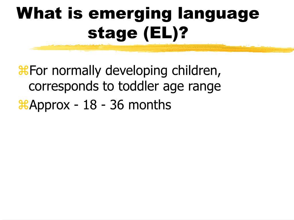 What is emerging language stage (EL)?