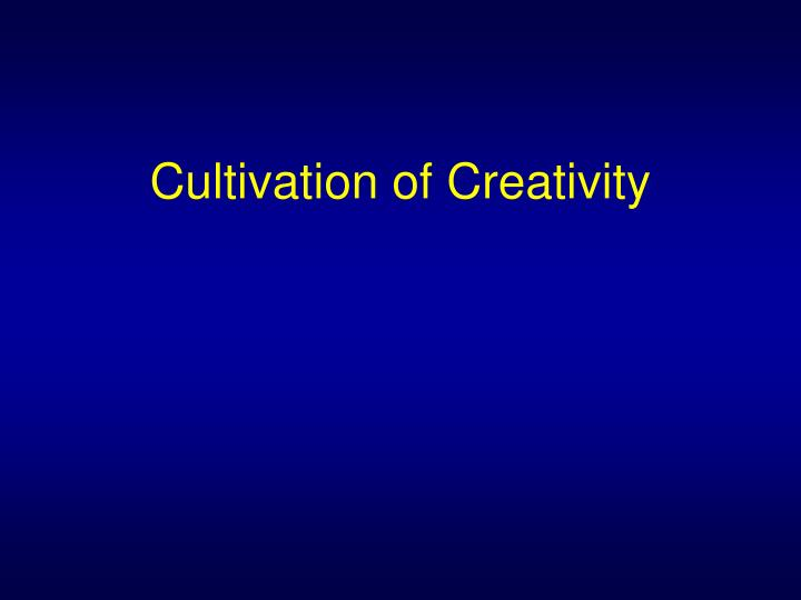 Cultivation of Creativity
