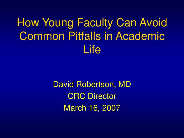How young faculty can avoid common pitfalls in academic life