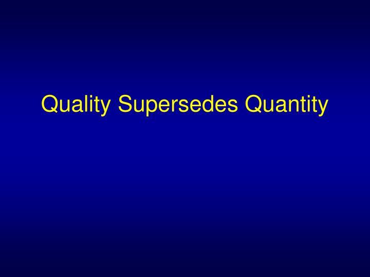 Quality Supersedes Quantity