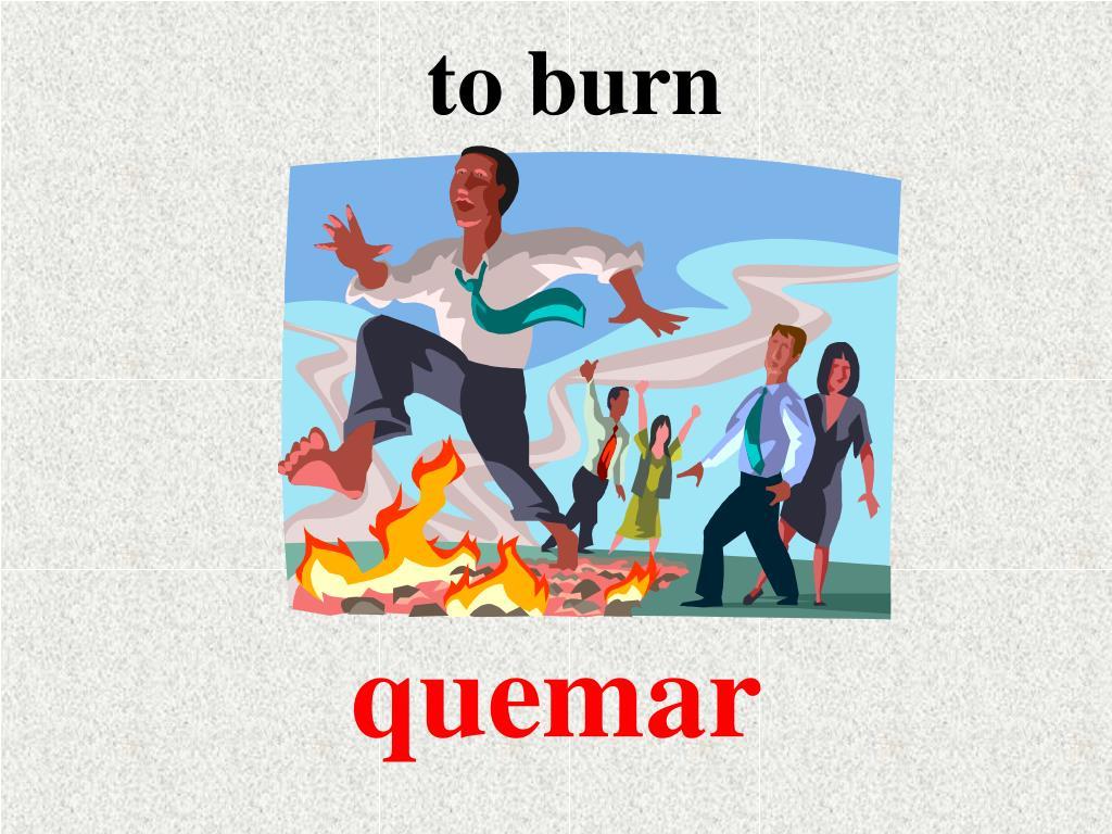 to burn