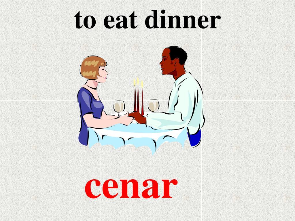 to eat dinner