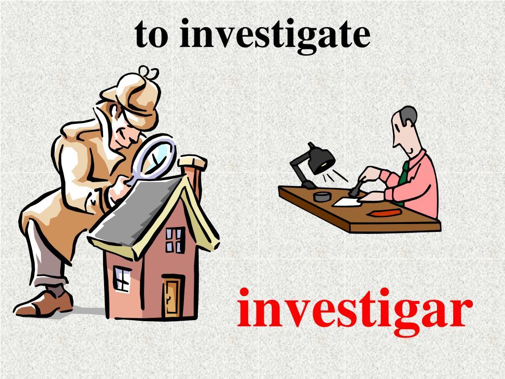 to investigate