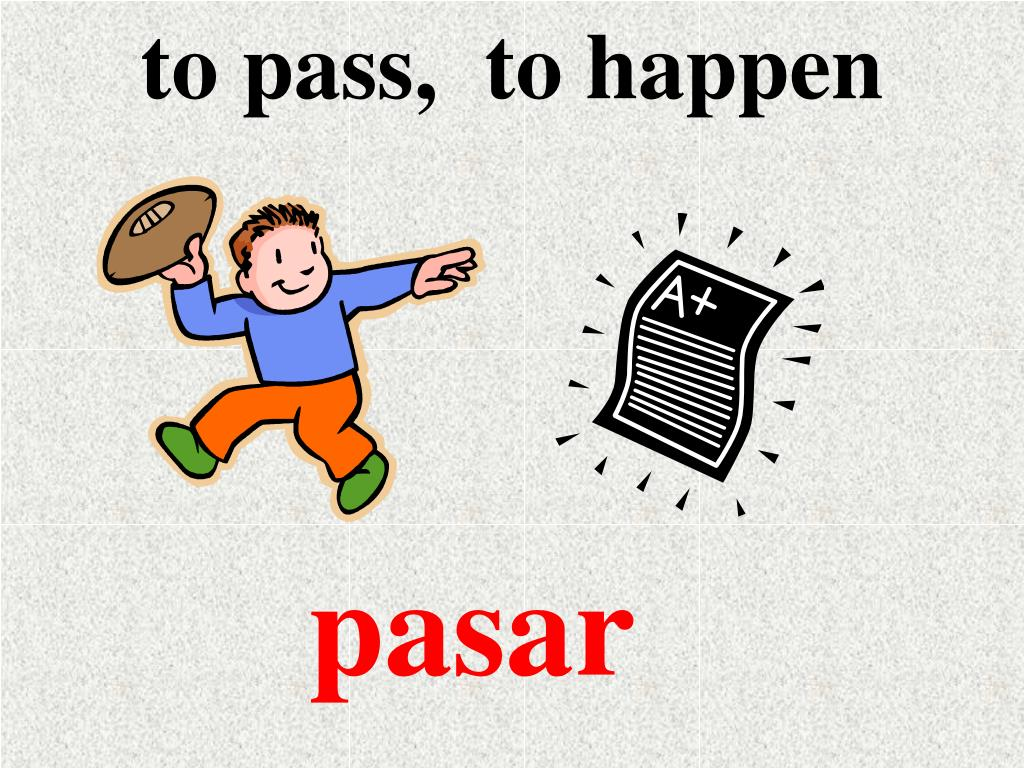 to pass,  to happen