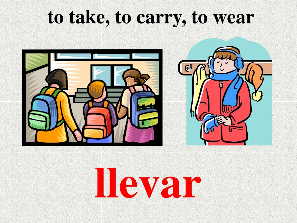 to take, to carry, to wear