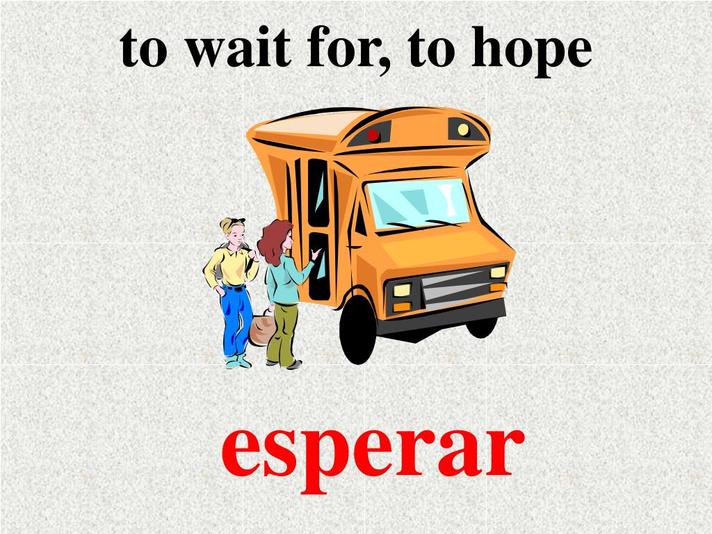 to wait for, to hope