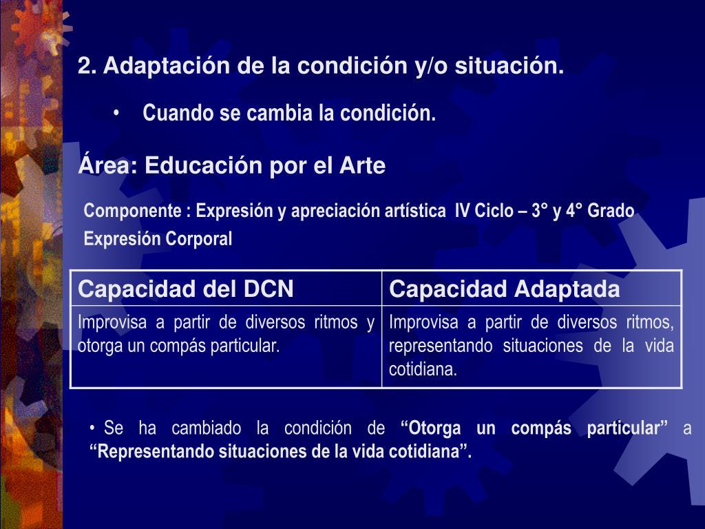 2. Adaptación de la condición y/o situación.