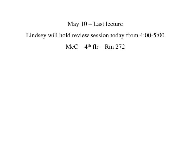 May 10 – Last lecture