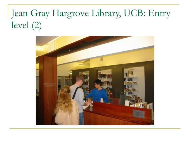 Jean Gray Hargrove Library, UCB: Entry level (2)