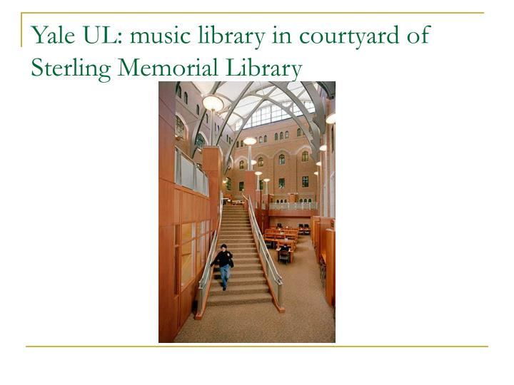 Yale UL: music library in courtyard of Sterling Memorial Library