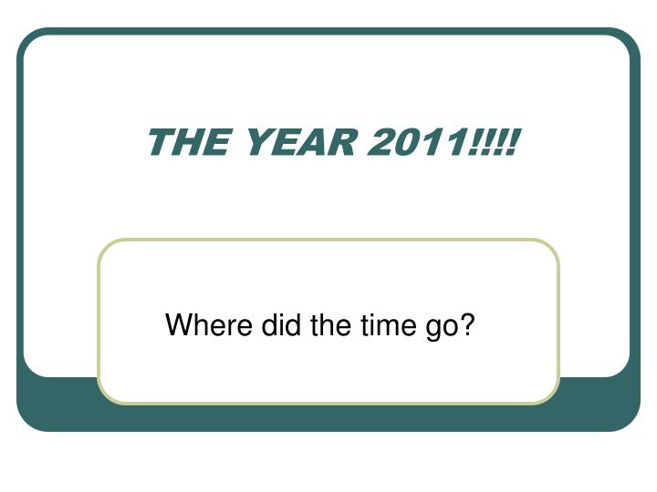 THE YEAR 2011!!!!