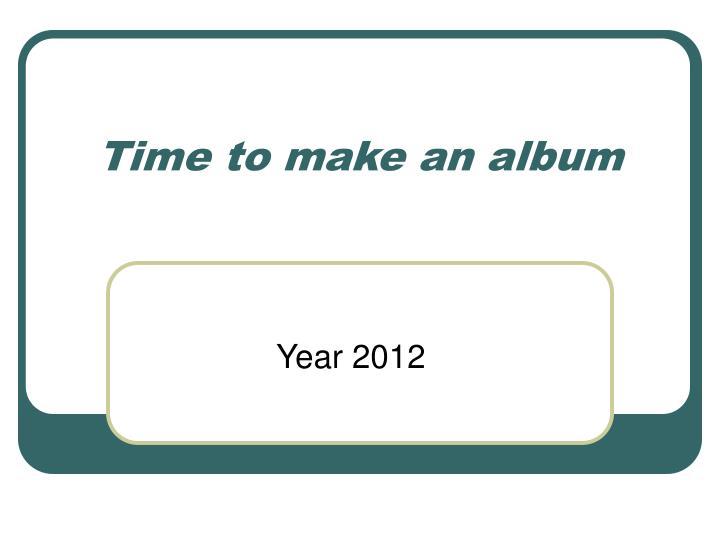 Time to make an album