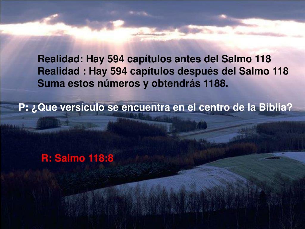 Realidad: Hay 594 capítulos antes del Salmo 118