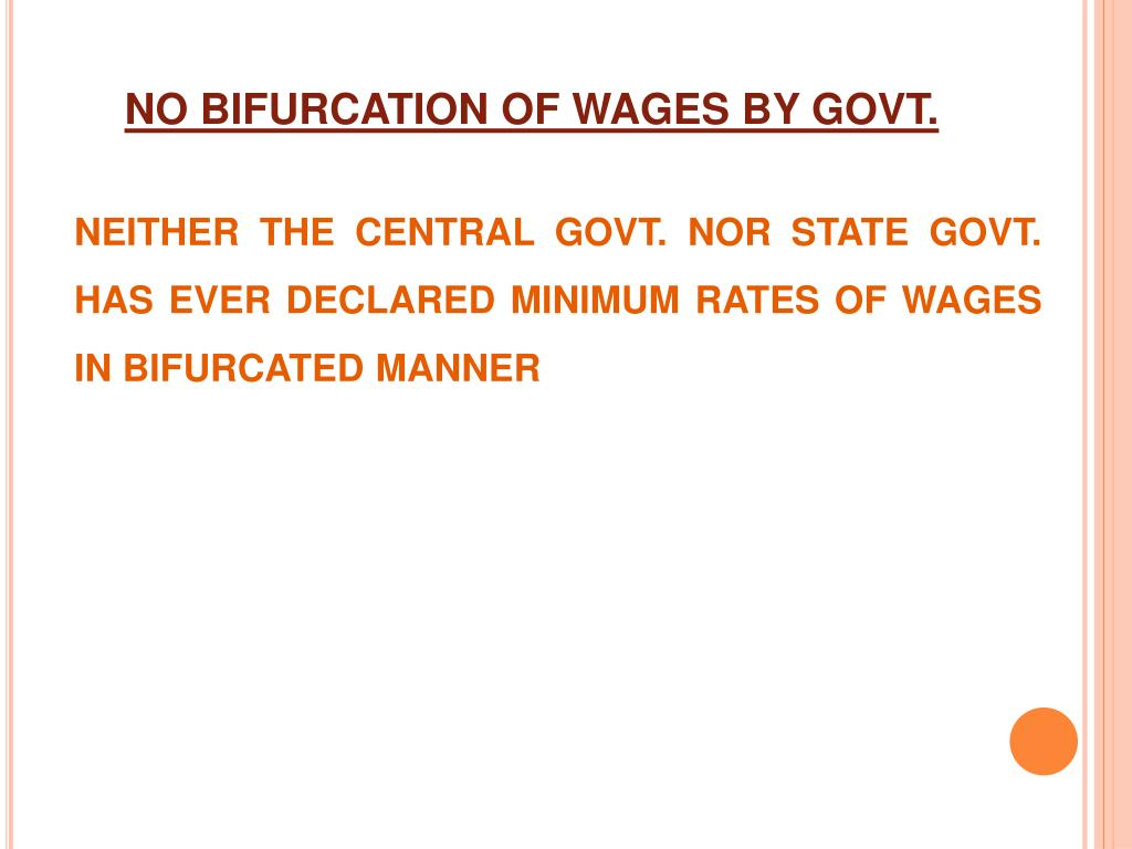 NO BIFURCATION OF WAGES BY GOVT.