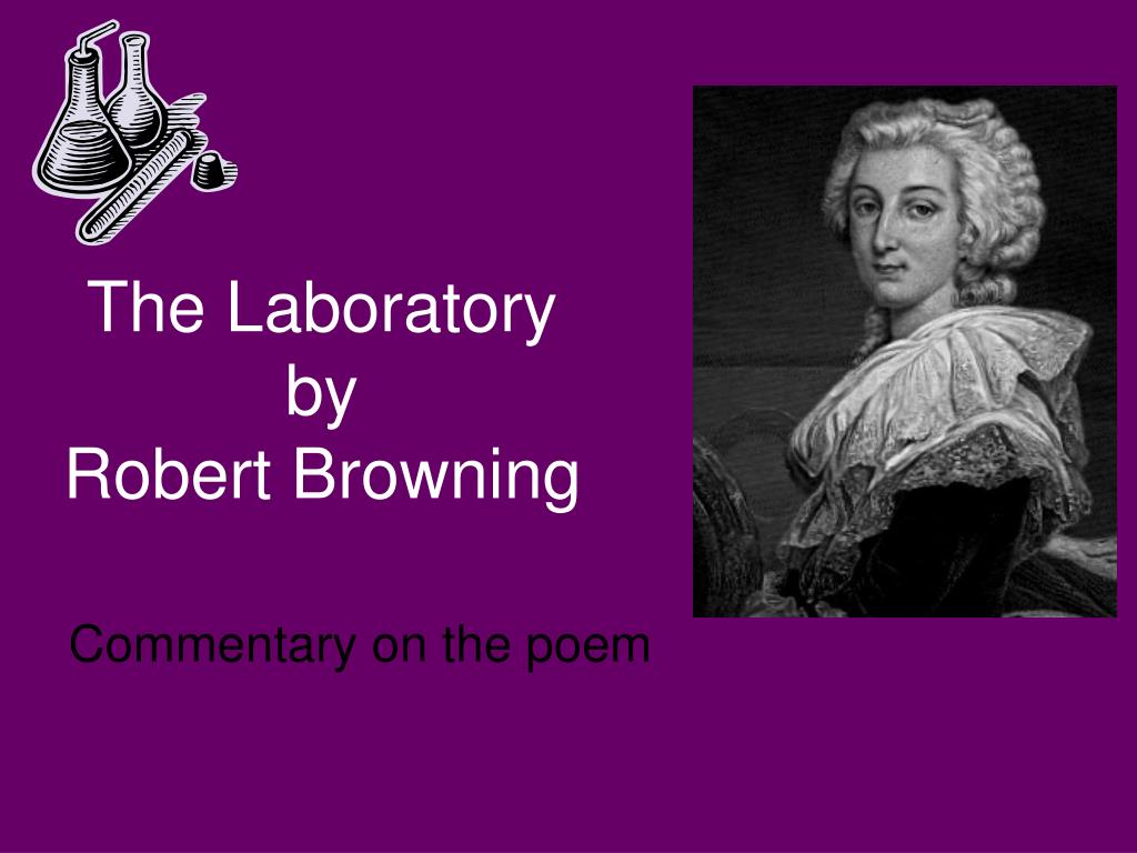 robert browning the laboratory The laboratory by robert browning the laboratory learning guide by phd  students from stanford, harvard, berkeley.