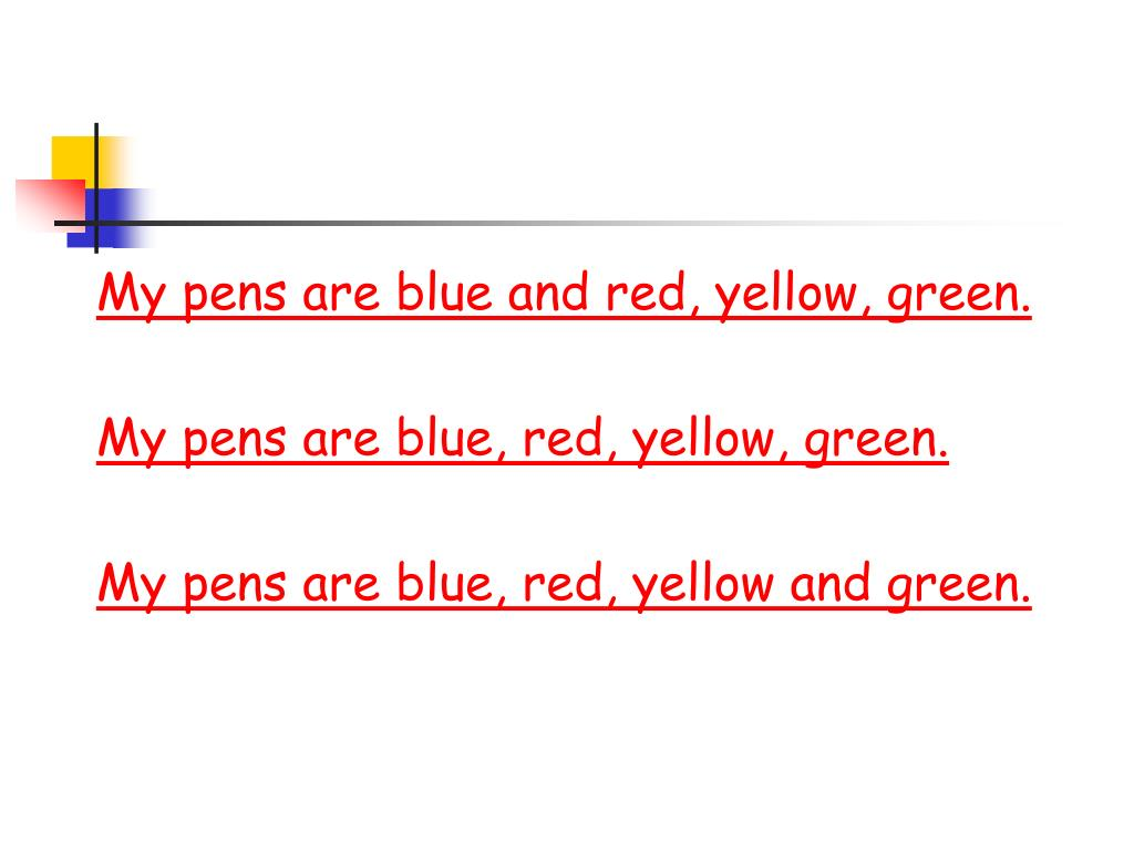 My pens are blue and red, yellow, green.