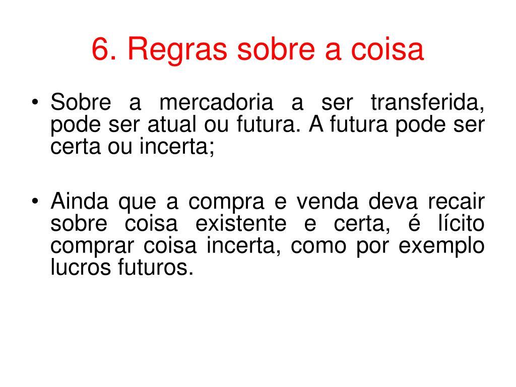 6. Regras sobre a coisa