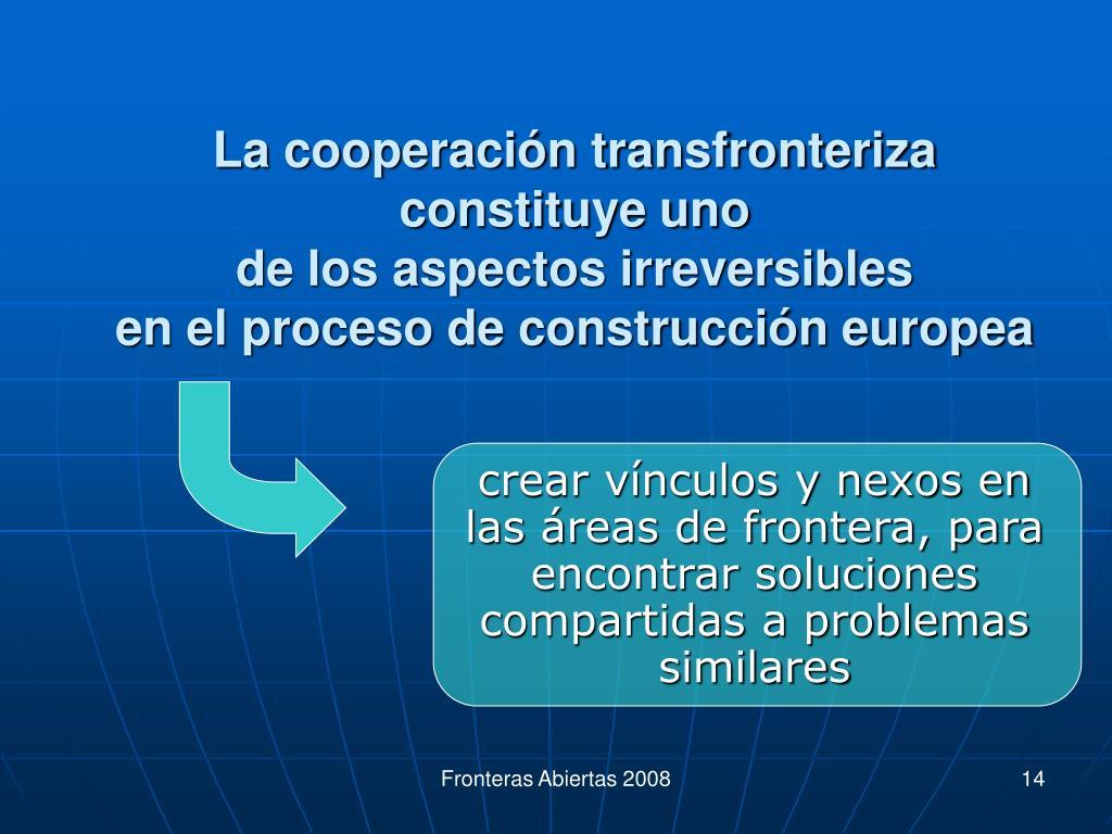 crear vínculos y nexos en las áreas de frontera, para encontrar soluciones compartidas a problemas similares