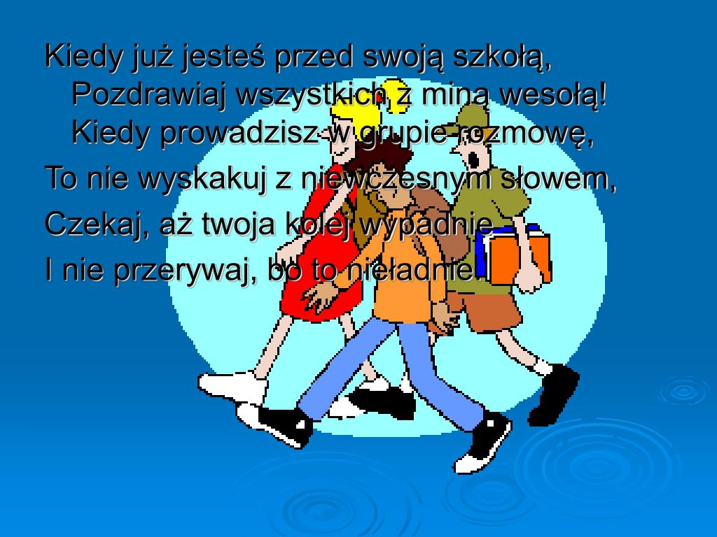 Kiedy już jesteś przed swoją szkołą, Pozdrawiaj wszystkich z miną wesołą!