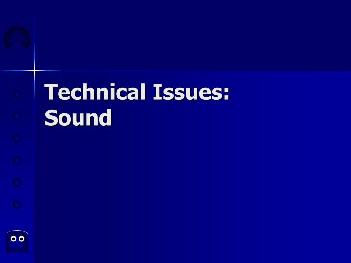 Technical issues sound l.jpg