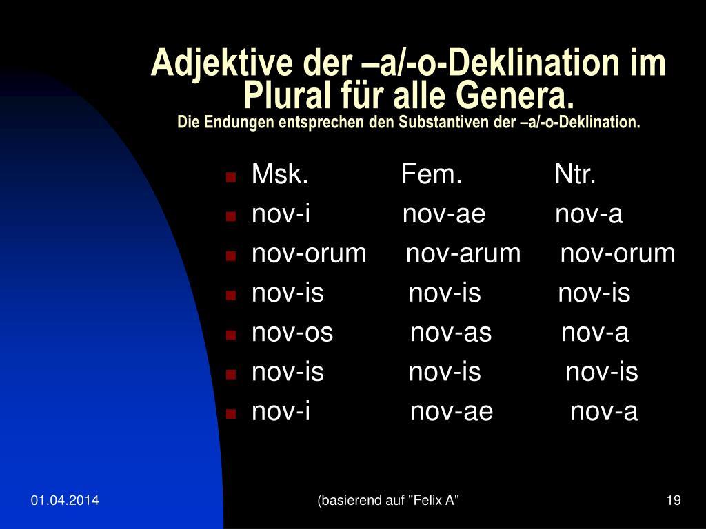 Adjektive der –a/-o-Deklination im Plural für alle Genera.