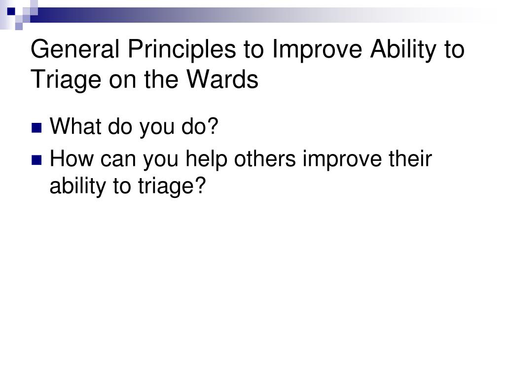 General Principles to Improve Ability to Triage on the Wards