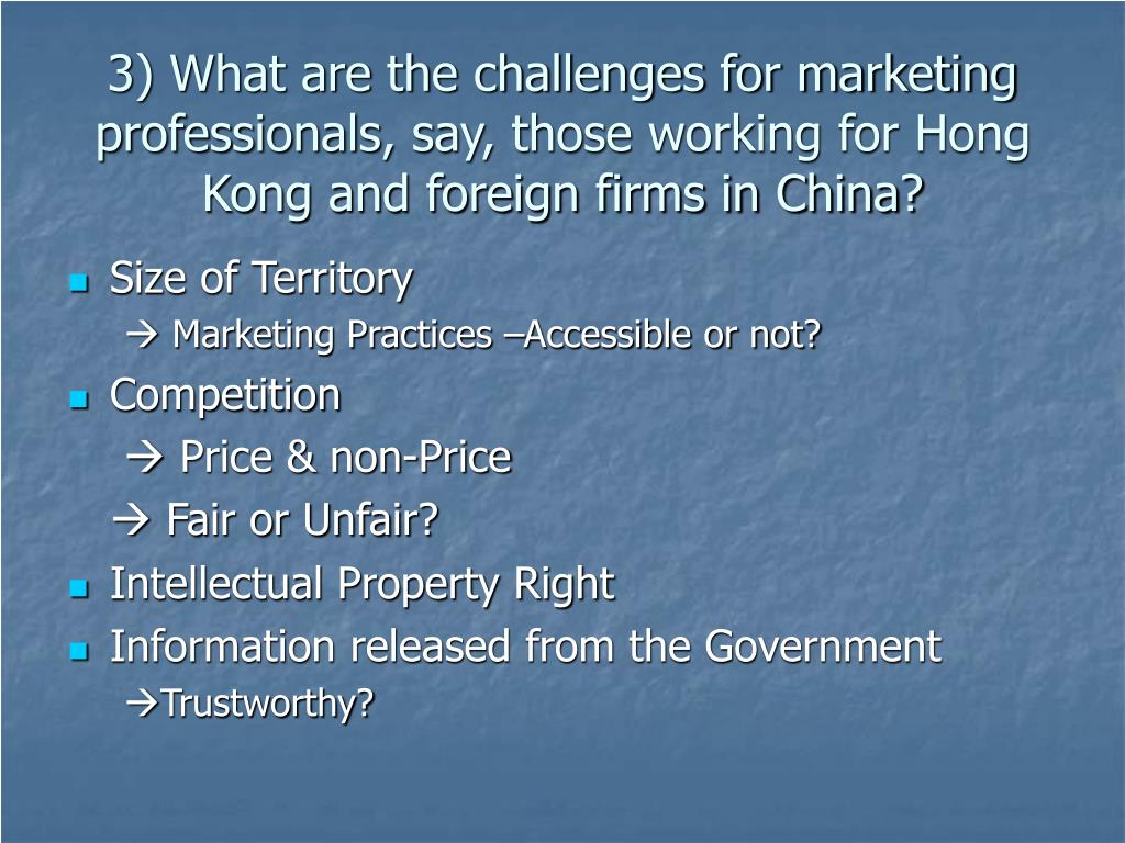 3) What are the challenges for marketing professionals, say, those working for Hong Kong and foreign firms in China?