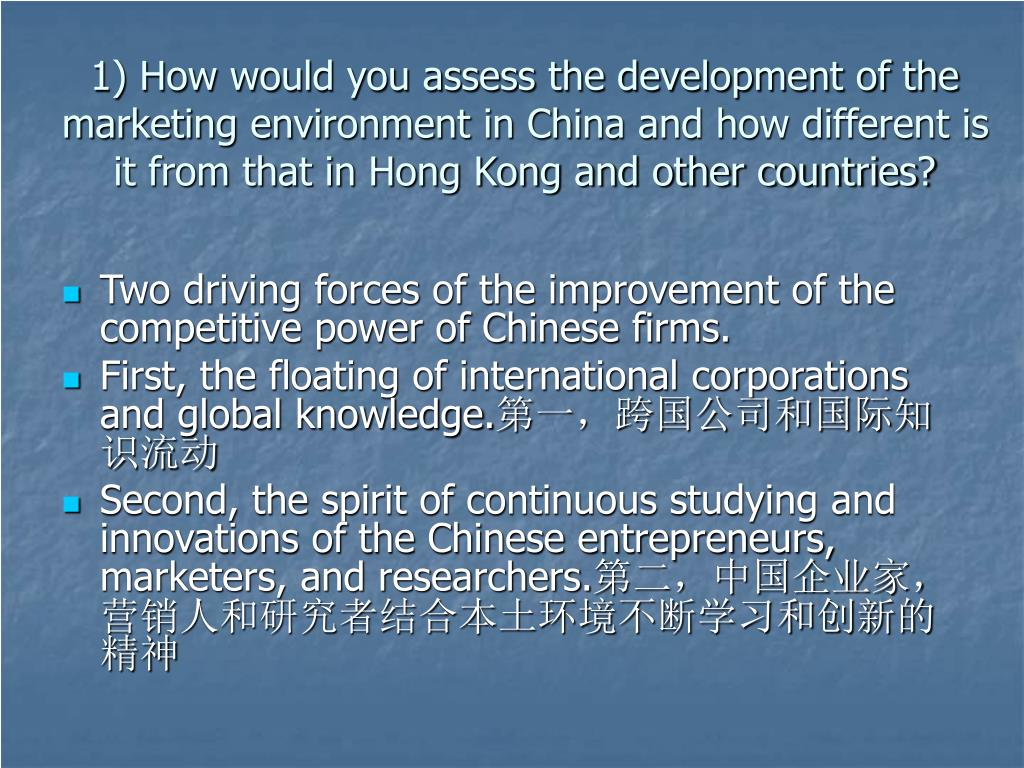 1) How would you assess the development of the marketing environment in China and how different is it from that in Hong Kong and other countries?