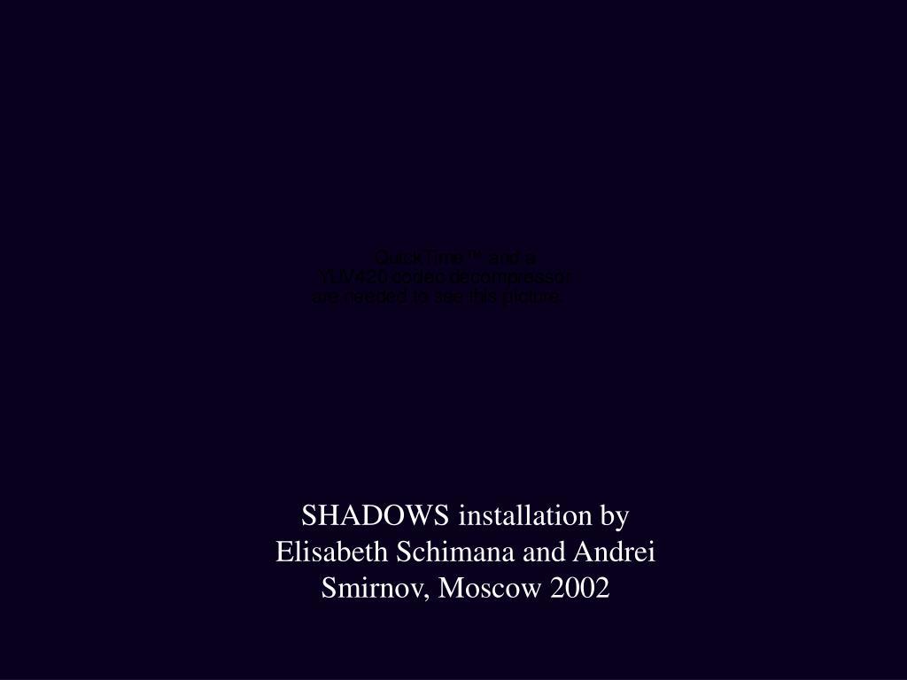 SHADOWS installation by Elisabeth Schimana and Andrei Smirnov, Moscow 2002