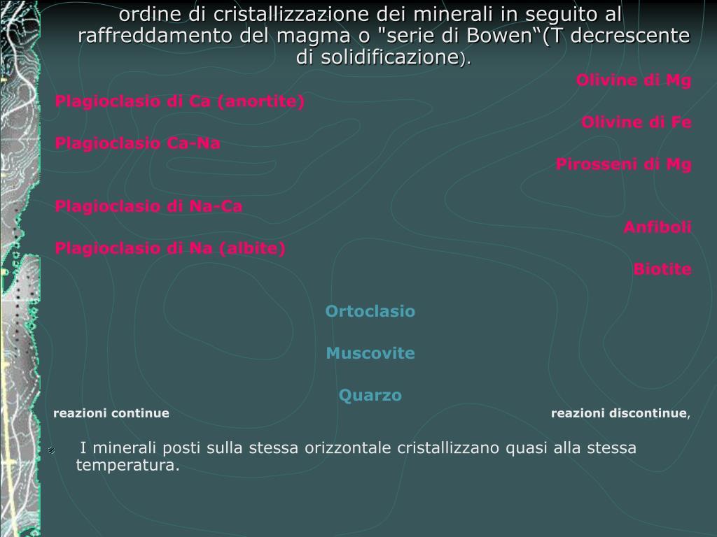 """ordine di cristallizzazione dei minerali in seguito al raffreddamento del magma o """"serie di Bowen""""(T decrescente di solidificazione"""