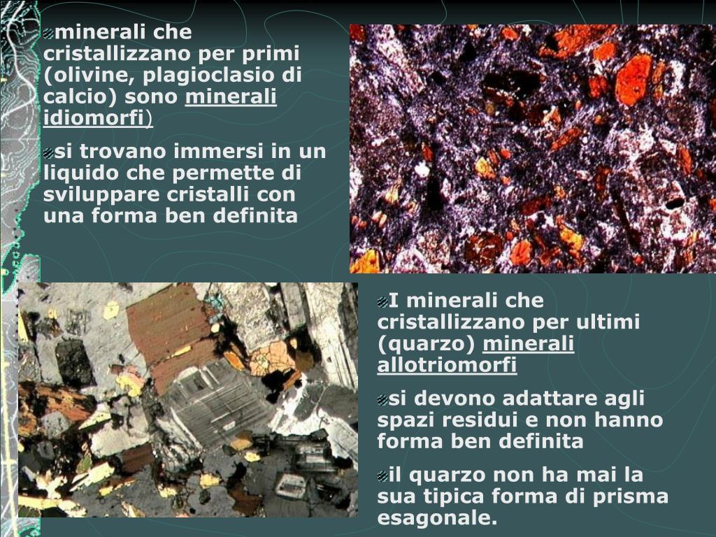 minerali che cristallizzano per primi (olivine, plagioclasio di calcio) sono