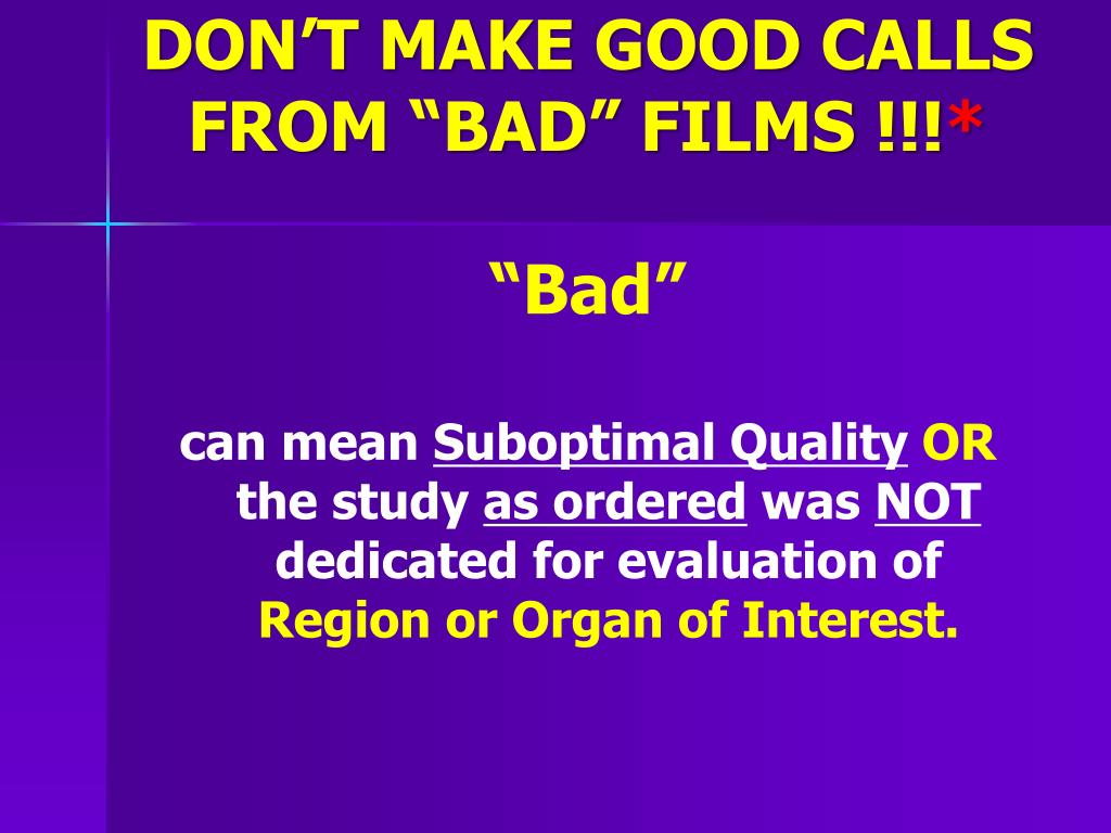 "DON'T MAKE GOOD CALLS FROM ""BAD"" FILMS !!!"