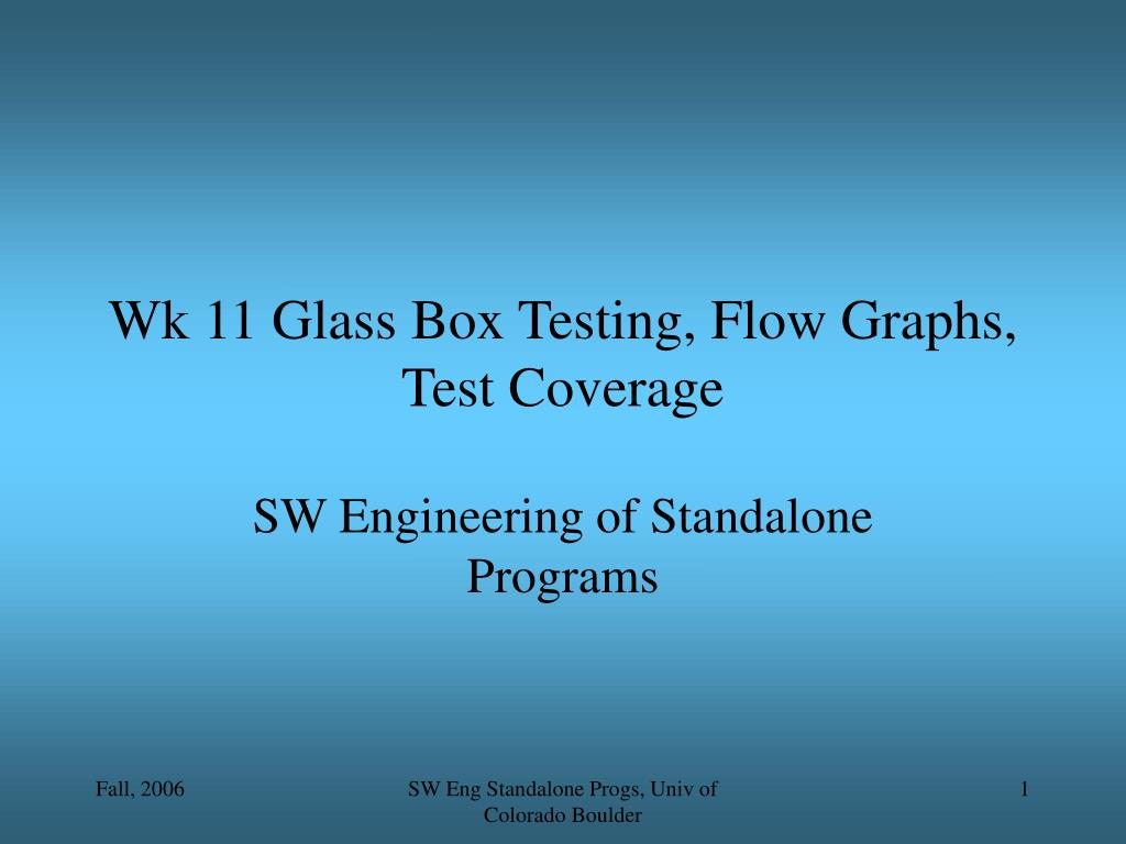 Wk 11 Glass Box Testing, Flow Graphs, Test Coverage