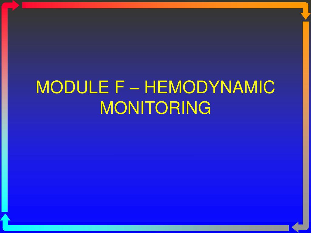 MODULE F – HEMODYNAMIC MONITORING