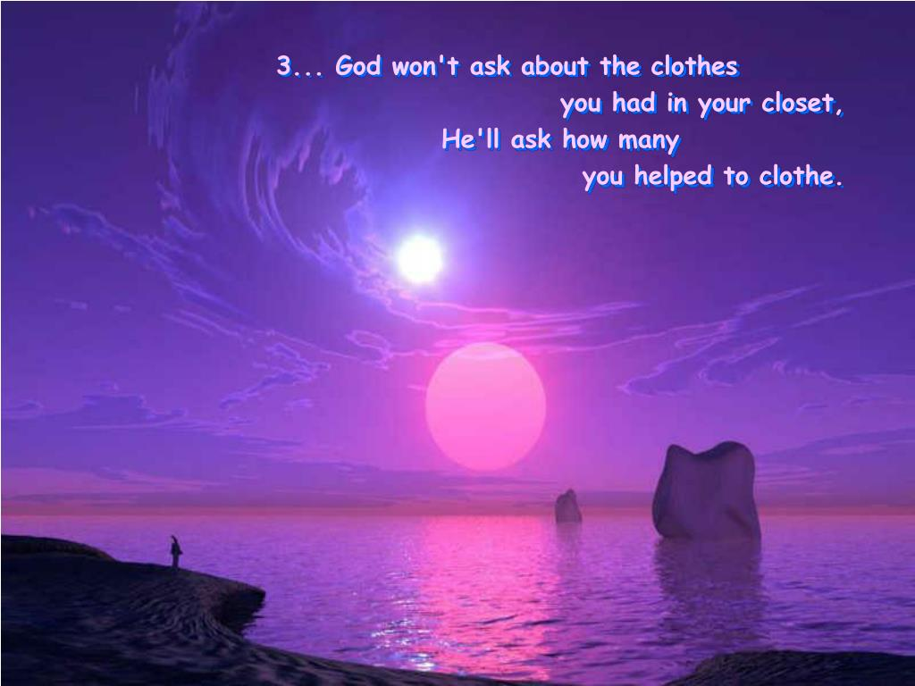 3... God won't ask about the clothes