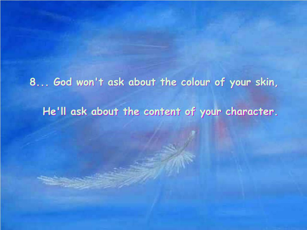 8... God won't ask about the colour of your skin,