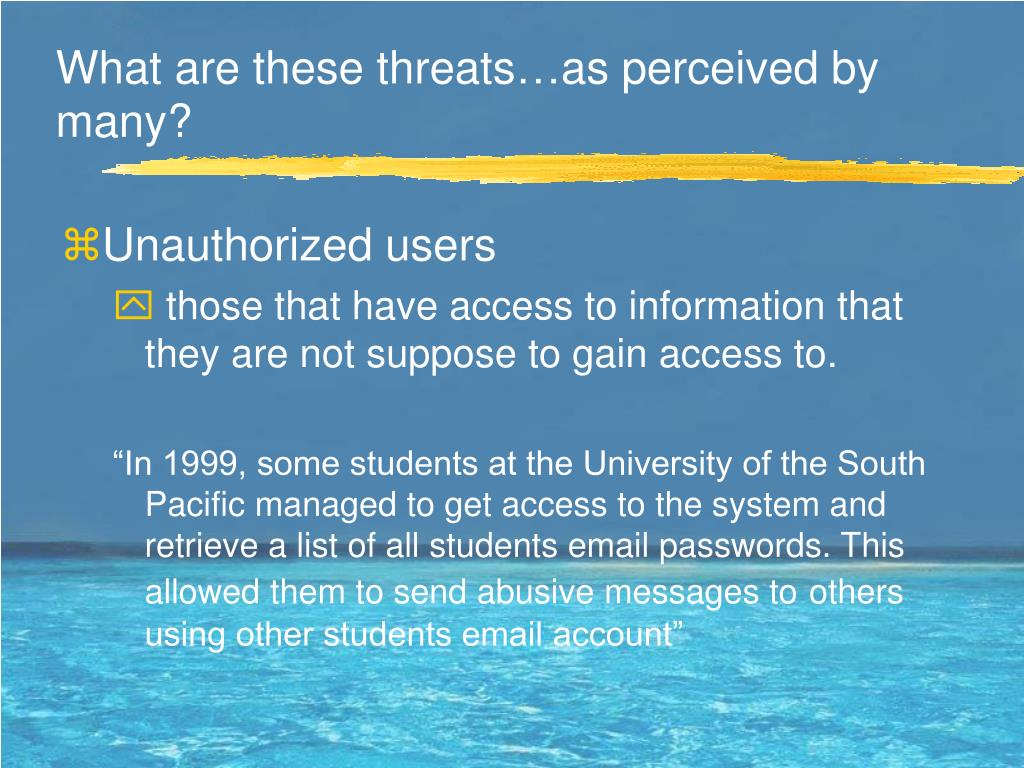 What are these threats…as perceived by many?