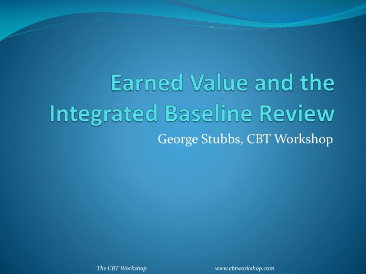 Earned value and the integrated baseline review