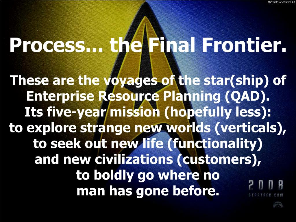 Process... the Final Frontier.