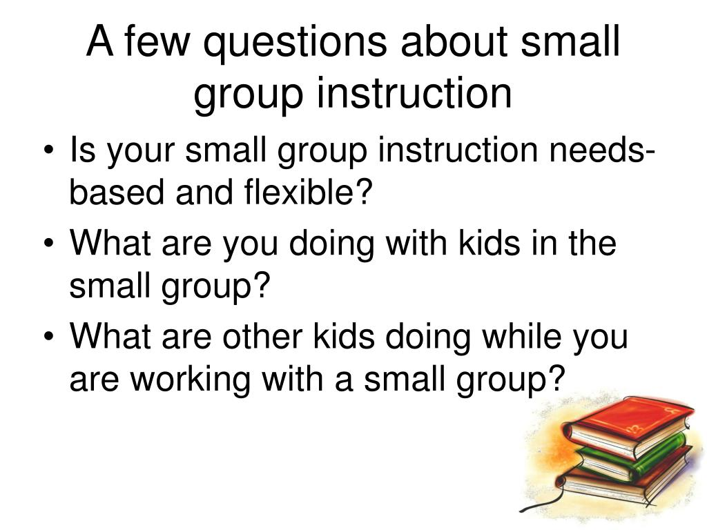 A few questions about small group instruction