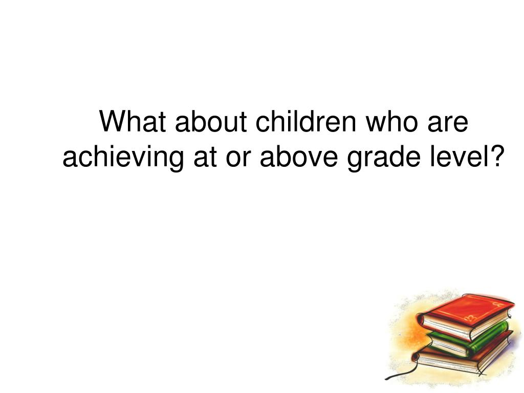 What about children who are achieving at or above grade level?