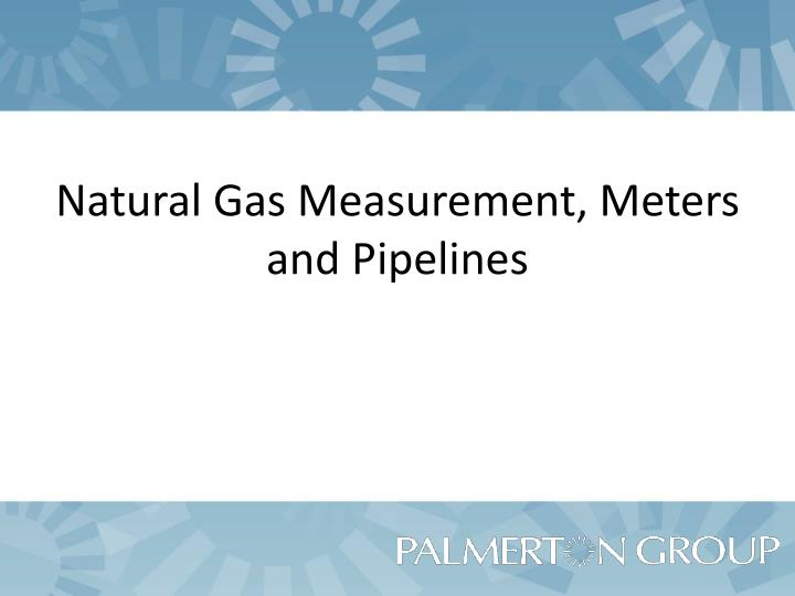 Natural Gas Well Meter : Ppt natural gas measurement meters and pipelines