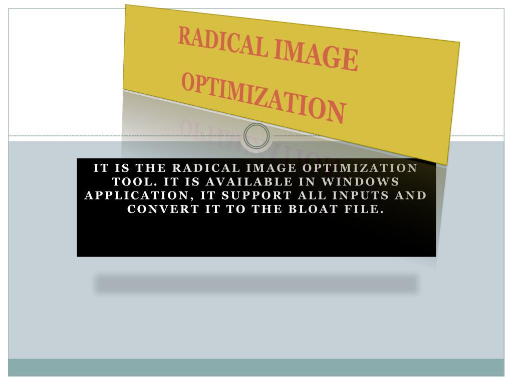 RADICAL IMAGE OPTIMIZATION