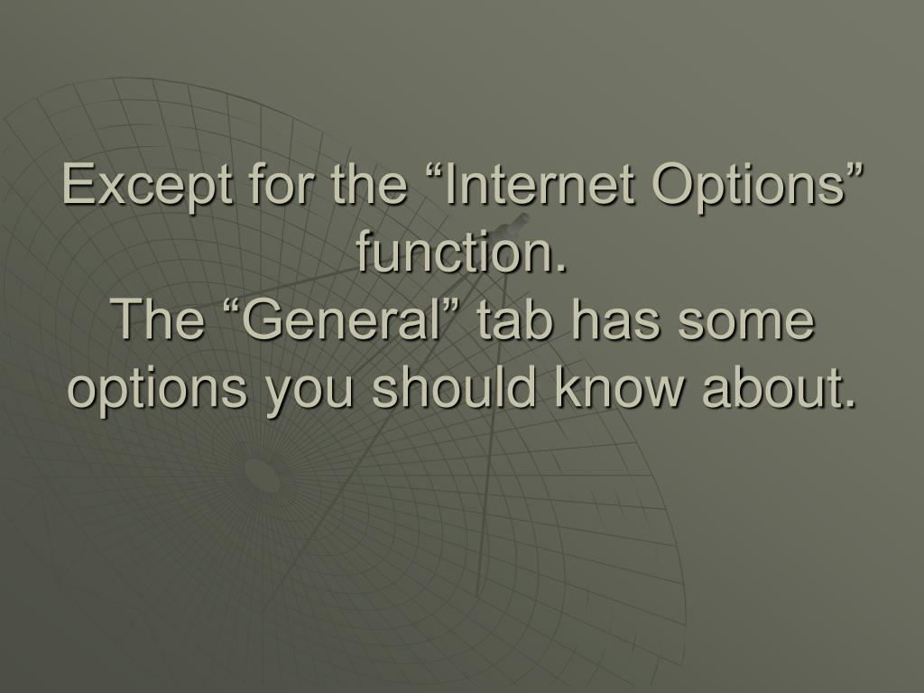 "Except for the ""Internet Options"" function."