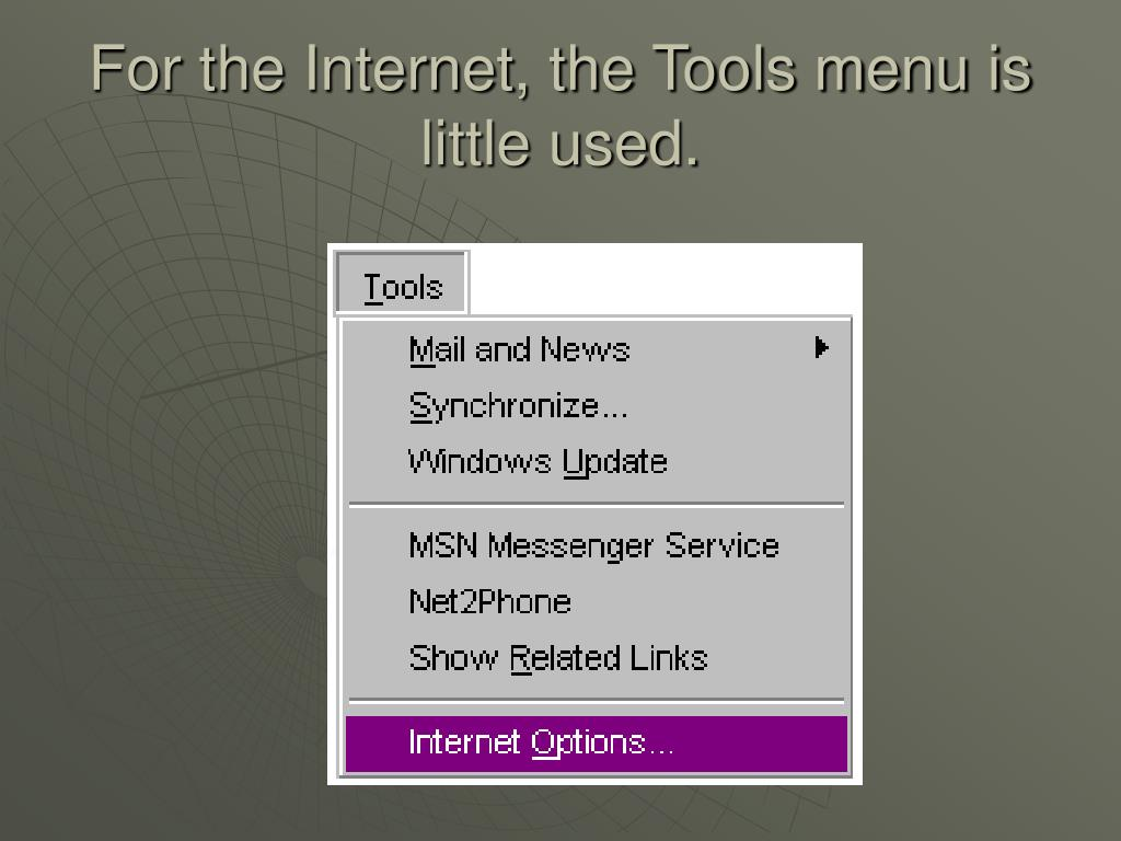 For the Internet, the Tools menu is little used.