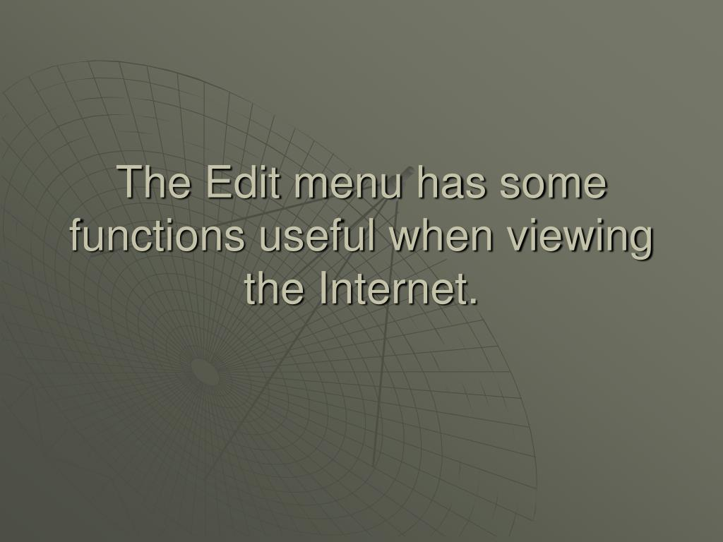 The Edit menu has some functions useful when viewing the Internet.