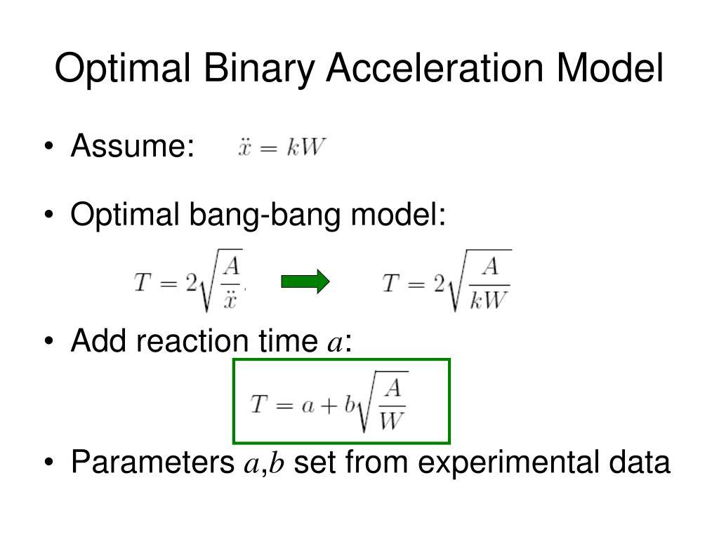 Optimal Binary Acceleration Model