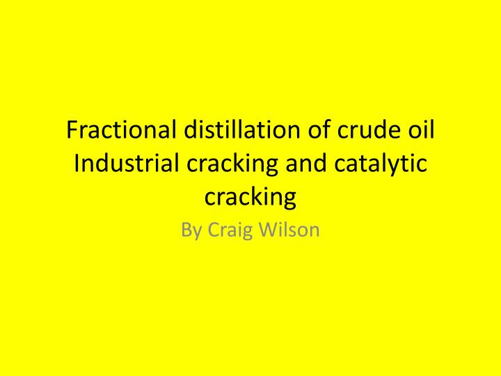 Fractional distillation of crude oil industrial cracking and catalytic cracking l.jpg