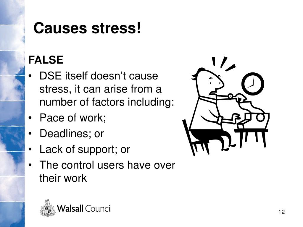 Causes stress!
