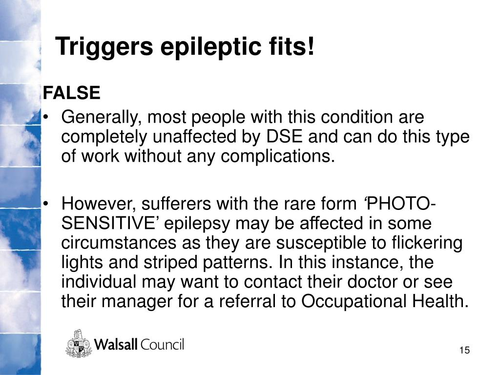 Triggers epileptic fits!